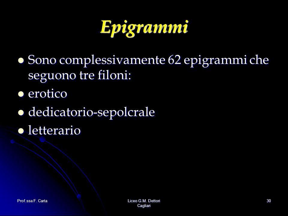 Epigrammi Sono complessivamente 62 epigrammi che seguono tre filoni: