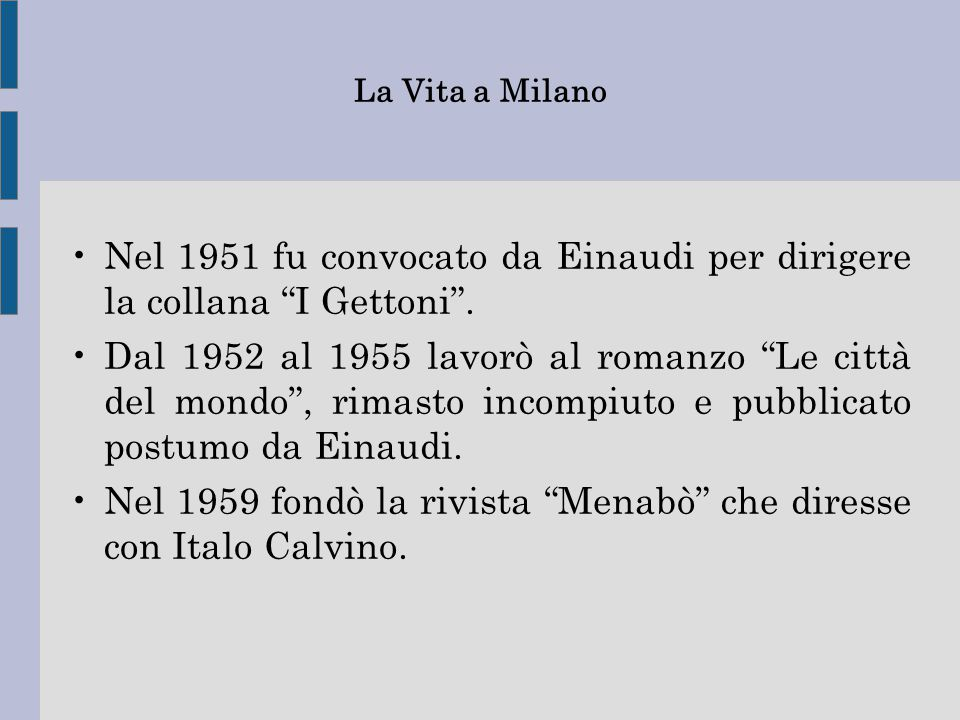 Nel 1951 fu convocato da Einaudi per dirigere la collana I Gettoni .