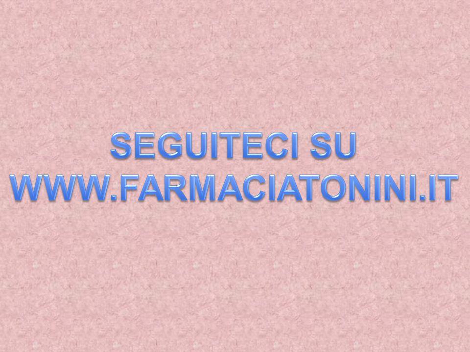 SEGUITECI SU WWW.FARMACIATONINI.IT