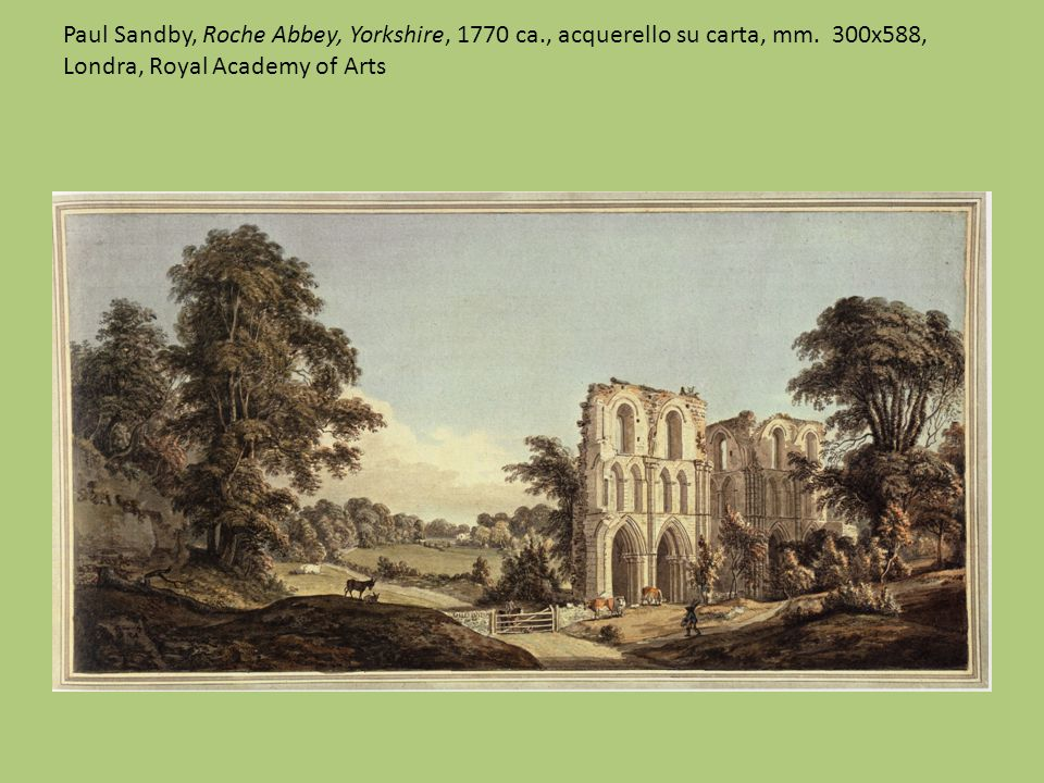 Paul Sandby, Roche Abbey, Yorkshire, 1770 ca., acquerello su carta, mm.
