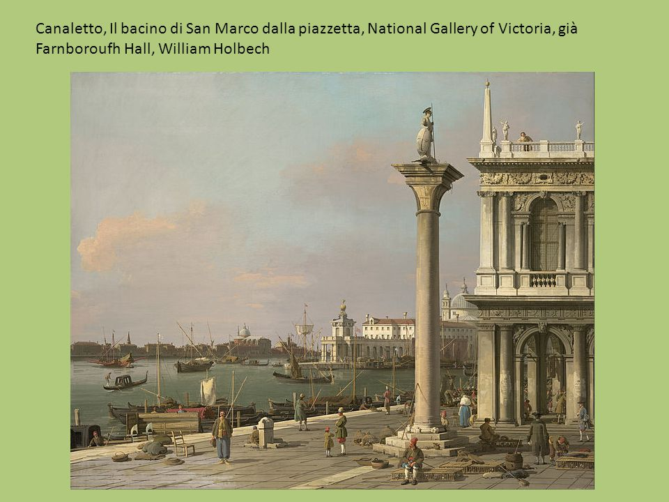 Canaletto, Il bacino di San Marco dalla piazzetta, National Gallery of Victoria, già Farnboroufh Hall, William Holbech