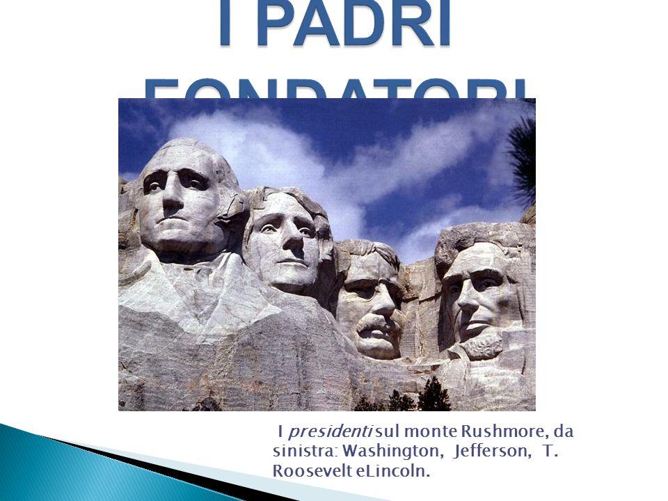 I PADRI FONDATORI I presidenti sul monte Rushmore, da sinistra: Washington, Jefferson, T.