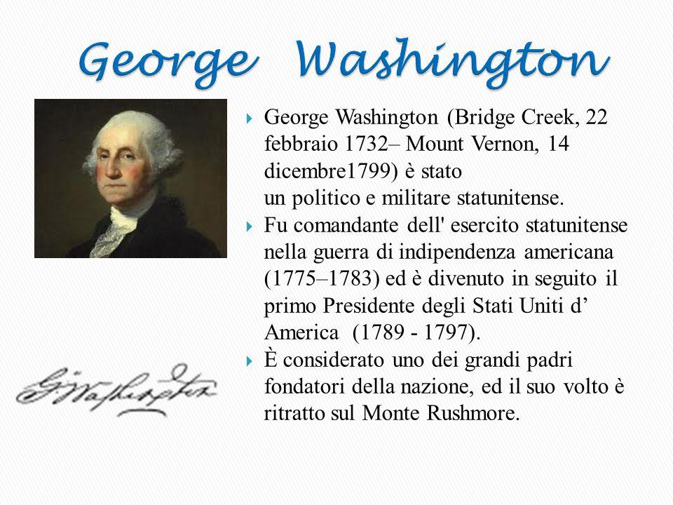 George Washington George Washington (Bridge Creek, 22 febbraio 1732– Mount Vernon, 14 dicembre1799) è stato un politico e militare statunitense.