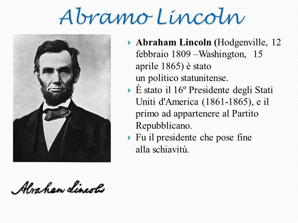 Abramo Lincoln Abraham Lincoln (Hodgenville, 12 febbraio 1809 –Washington, 15 aprile 1865) è stato un politico statunitense.