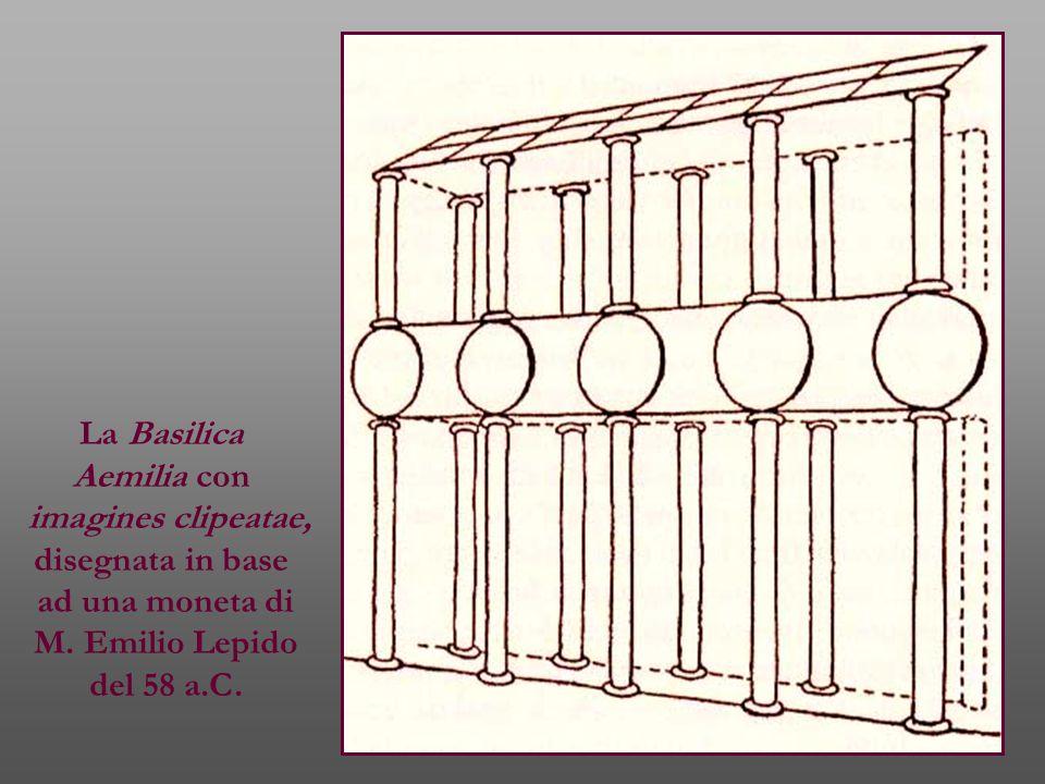 La Basilica Aemilia con. imagines clipeatae, disegnata in base. ad una moneta di. M. Emilio Lepido.