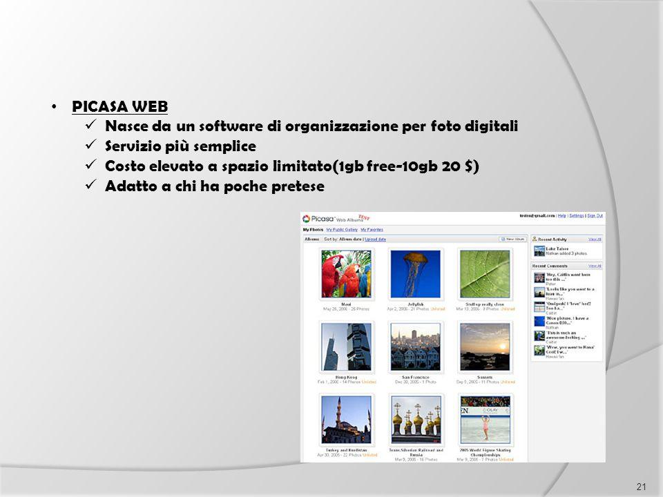 PICASA WEB Nasce da un software di organizzazione per foto digitali. Servizio più semplice. Costo elevato a spazio limitato(1gb free-10gb 20 $)