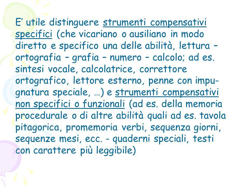 E' utile distinguere strumenti compensativi specifici (che vicariano o ausiliano in modo diretto e specifico una delle abilità, lettura – ortografia – grafia – numero – calcolo; ad es.
