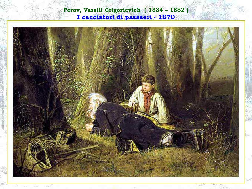 Perov, Vassili Grigorievich ( 1834 – 1882 ) I cacciatori di passseri - 1870