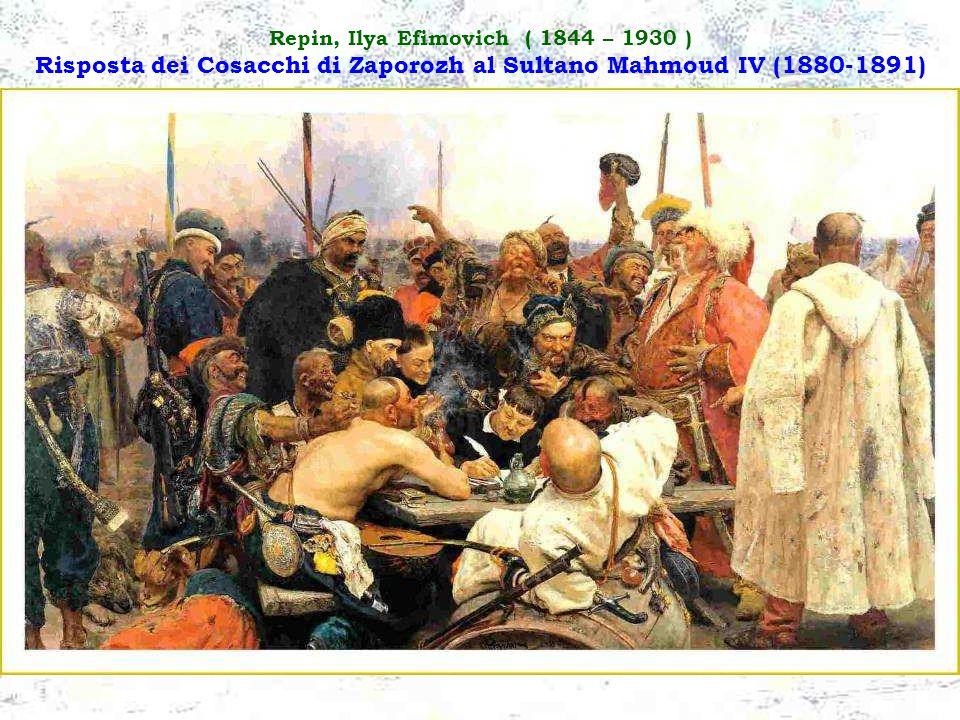 Repin, Ilya Efimovich ( 1844 – 1930 ) Risposta dei Cosacchi di Zaporozh al Sultano Mahmoud IV (1880-1891)