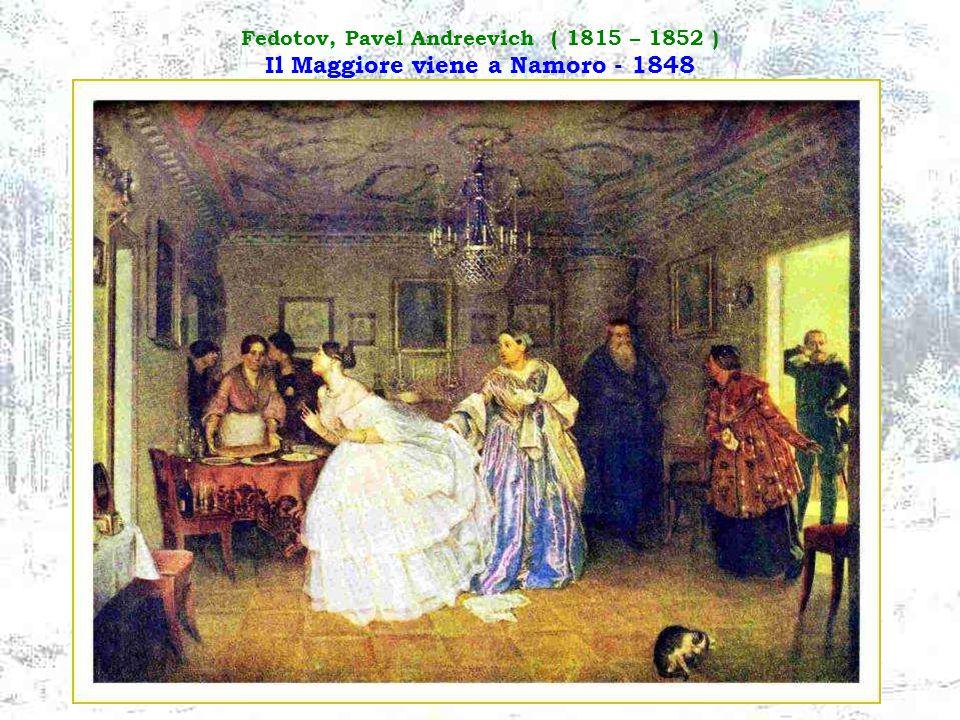 Fedotov, Pavel Andreevich ( 1815 – 1852 ) Il Maggiore viene a Namoro - 1848