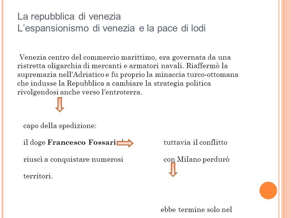 La repubblica di venezia L'espansionismo di venezia e la pace di lodi