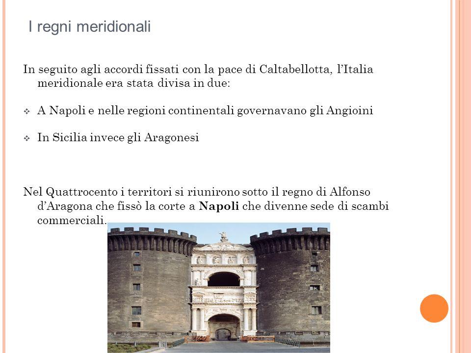 I regni meridionali In seguito agli accordi fissati con la pace di Caltabellotta, l'Italia meridionale era stata divisa in due: