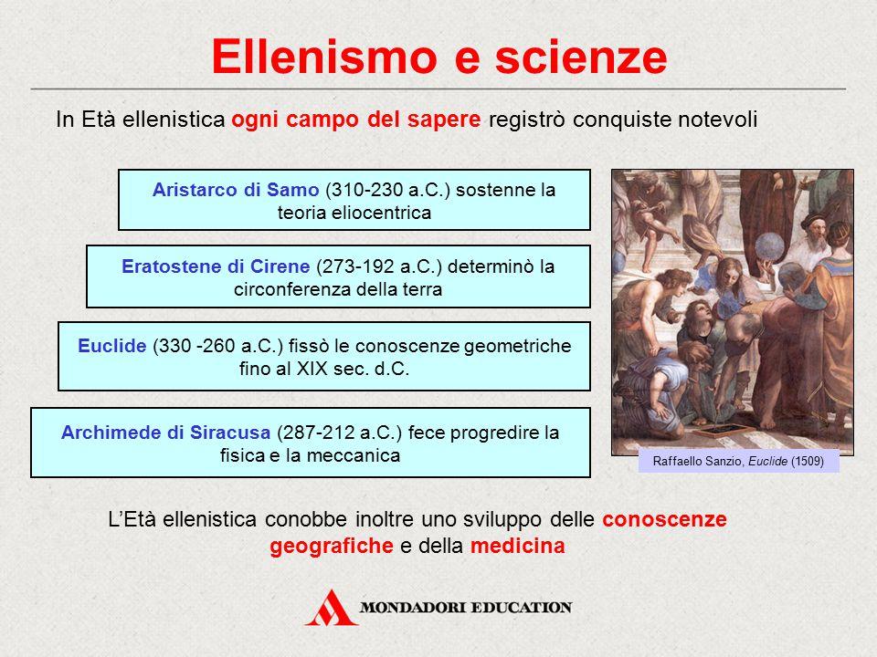 Ellenismo e scienze In Età ellenistica ogni campo del sapere registrò conquiste notevoli.