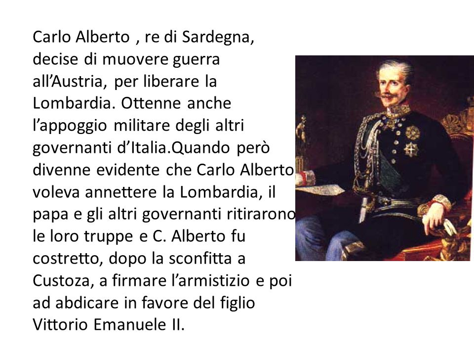 Carlo Alberto , re di Sardegna, decise di muovere guerra all'Austria, per liberare la Lombardia.