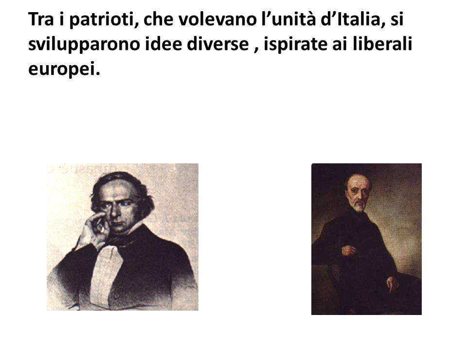 Tra i patrioti, che volevano l'unità d'Italia, si svilupparono idee diverse , ispirate ai liberali europei.