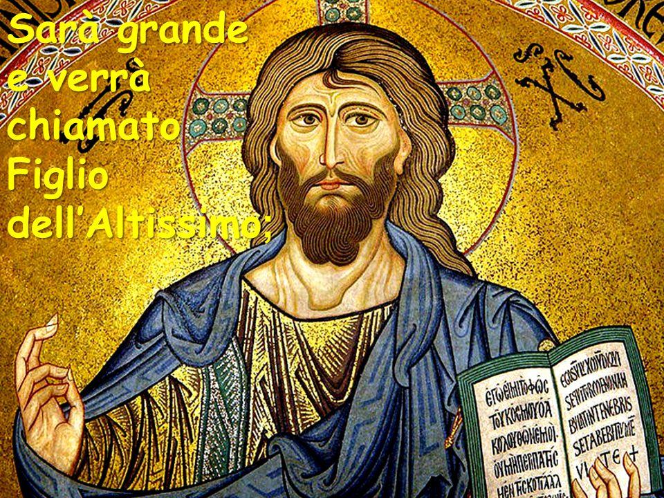 Sarà grande e verrà chiamato Figlio dell'Altissimo;