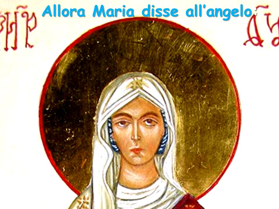 Allora Maria disse all'angelo: