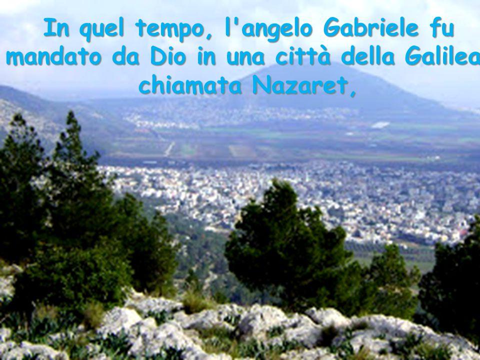 In quel tempo, l angelo Gabriele fu mandato da Dio in una città della Galilea, chiamata Nazaret,