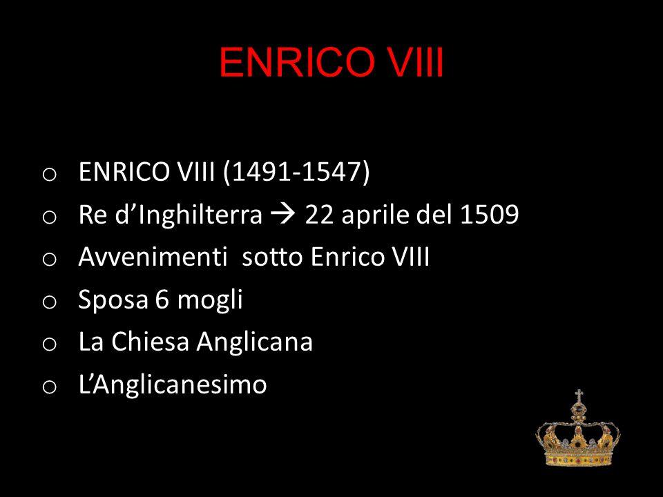 ENRICO VIII ENRICO VIII (1491-1547)
