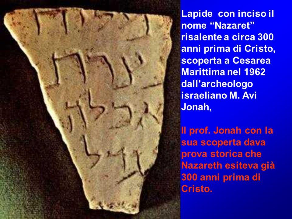 Lapide con inciso il nome Nazaret risalente a circa 300 anni prima di Cristo, scoperta a Cesarea Marittima nel 1962 dall archeologo israeliano M. Avi Jonah,