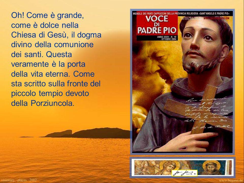 Oh. Come è grande, come è dolce nella Chiesa di Gesù, il dogma divino della comunione dei santi.