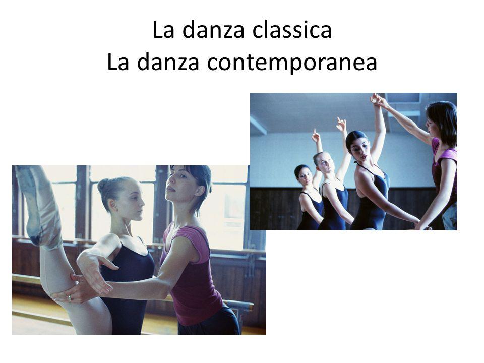 La danza classica La danza contemporanea