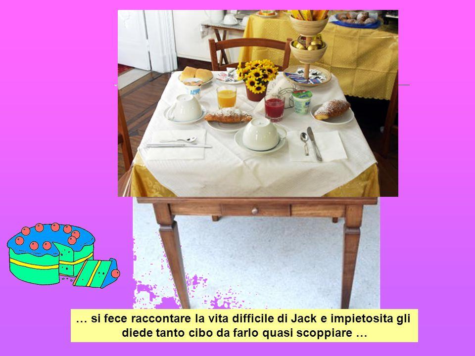 … si fece raccontare la vita difficile di Jack e impietosita gli