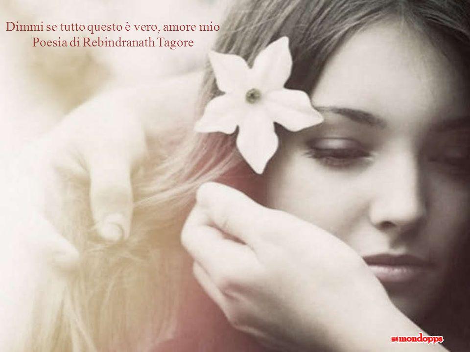 Dimmi se tutto questo è vero, amore mio Poesia di Rebindranath Tagore