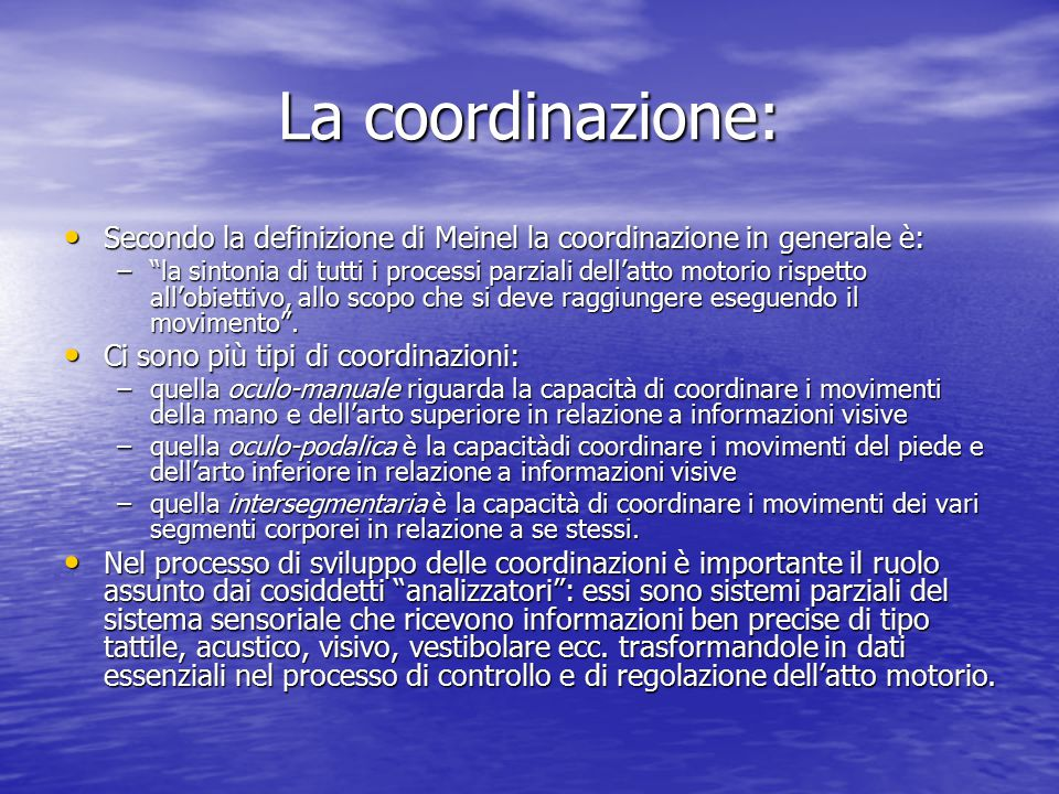 La coordinazione: Secondo la definizione di Meinel la coordinazione in generale è: