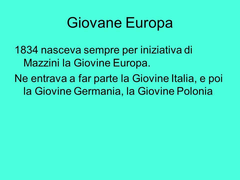 Giovane Europa 1834 nasceva sempre per iniziativa di Mazzini la Giovine Europa.