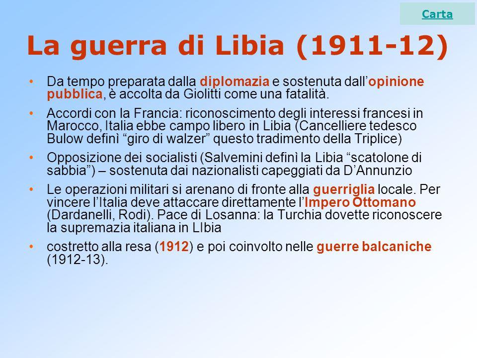 Carta La guerra di Libia (1911-12) Da tempo preparata dalla diplomazia e sostenuta dall'opinione pubblica, è accolta da Giolitti come una fatalità.