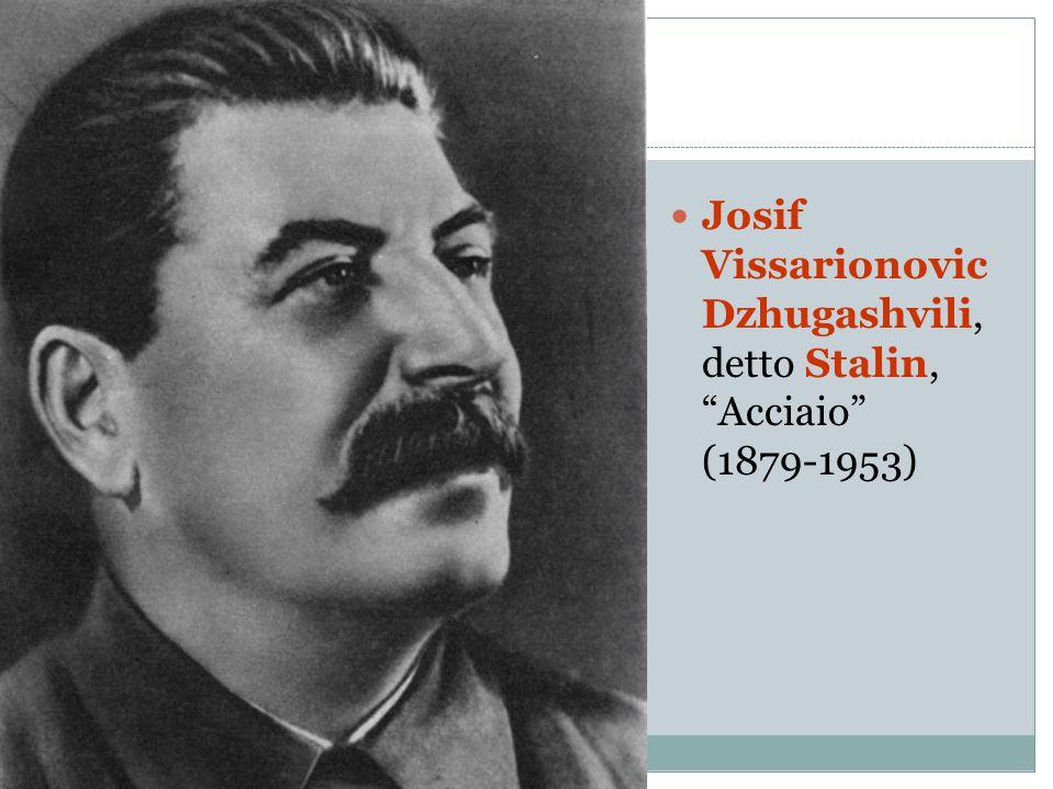 Josif Vissarionovic Dzhugashvili, detto Stalin, Acciaio (1879-1953)