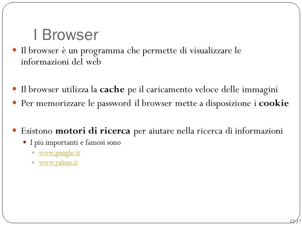 I Browser Il browser è un programma che permette di visualizzare le informazioni del web.