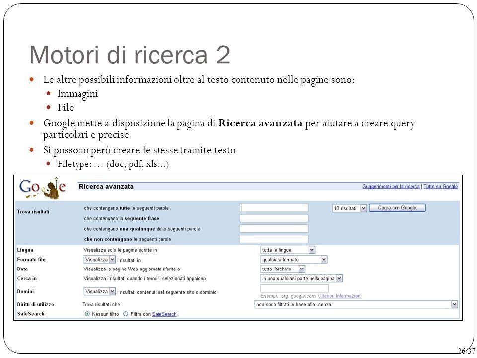 Motori di ricerca 2 Le altre possibili informazioni oltre al testo contenuto nelle pagine sono: Immagini.