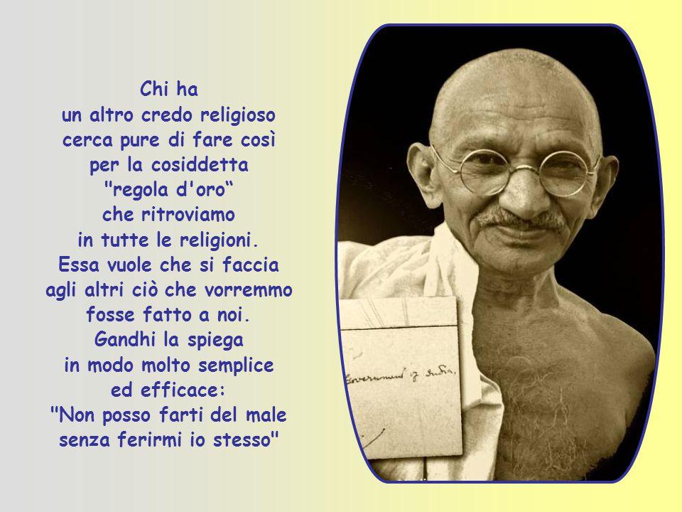 Chi ha un altro credo religioso cerca pure di fare così per la cosiddetta regola d oro che ritroviamo in tutte le religioni.