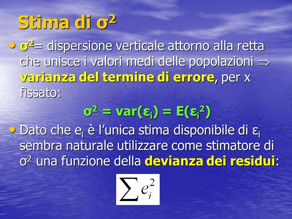 Stima di σ2 σ2= dispersione verticale attorno alla retta che unisce i valori medi delle popolazioni  varianza del termine di errore, per x fissato: