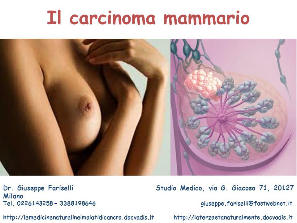 Il carcinoma mammario Dr. Giuseppe Fariselli Studio Medico, via G. Giacosa 71, 20127 Milano.
