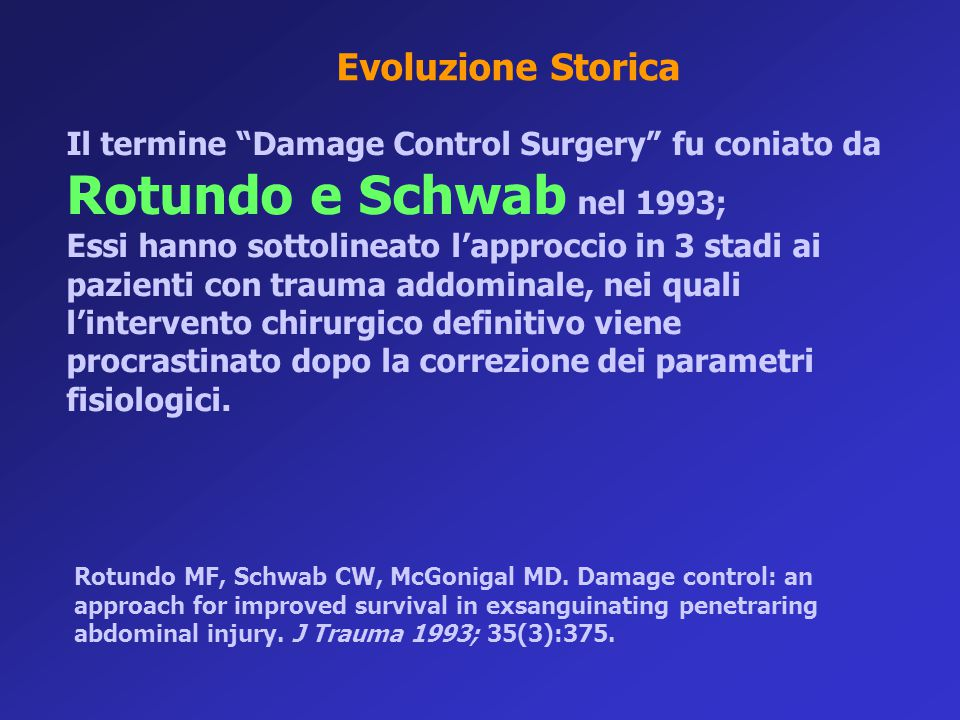 Evoluzione Storica Il termine Damage Control Surgery fu coniato da Rotundo e Schwab nel 1993;