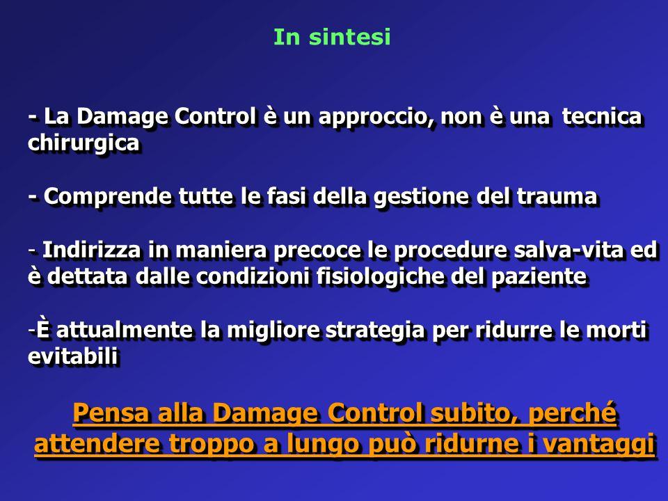 In sintesi - La Damage Control è un approccio, non è una tecnica chirurgica. - Comprende tutte le fasi della gestione del trauma.