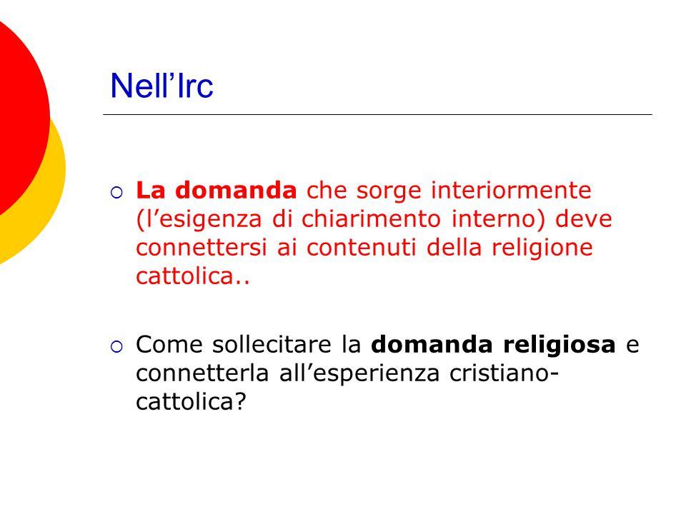 Nell'Irc La domanda che sorge interiormente (l'esigenza di chiarimento interno) deve connettersi ai contenuti della religione cattolica..