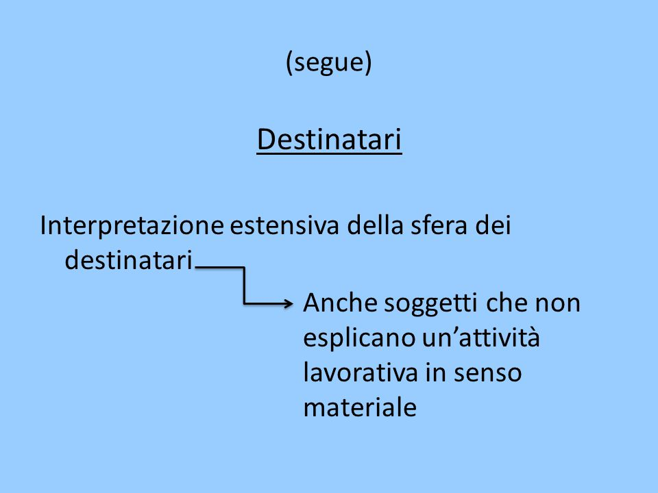 (segue) Destinatari. Interpretazione estensiva della sfera dei destinatari.