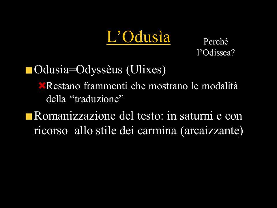 L'Odusìa Odusia=Odyssèus (Ulixes)