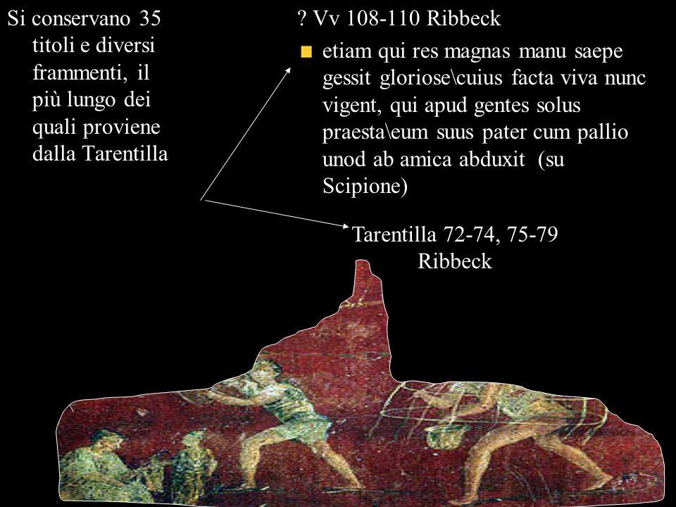 Si conservano 35 titoli e diversi frammenti, il più lungo dei quali proviene dalla Tarentilla