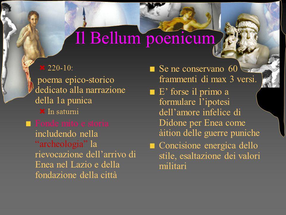 Il Bellum poenicum Se ne conservano 60 frammenti di max 3 versi.