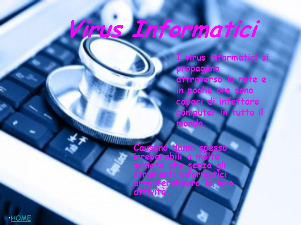Virus Informatici I virus informatici si propagano attraverso la rete e in poche ore sono capaci di infettare computer in tutto il mondo.