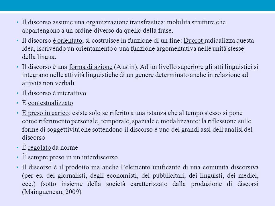Il discorso assume una organizzazione transfrastica: mobilita strutture che appartengono a un ordine diverso da quello della frase.