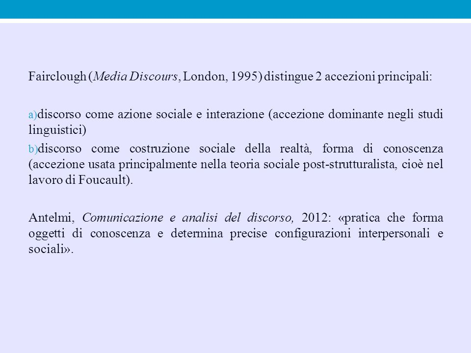 Fairclough (Media Discours, London, 1995) distingue 2 accezioni principali: