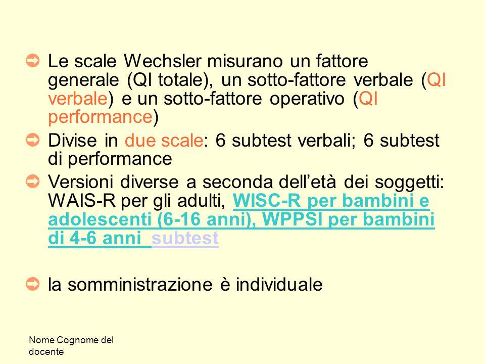 Divise in due scale: 6 subtest verbali; 6 subtest di performance