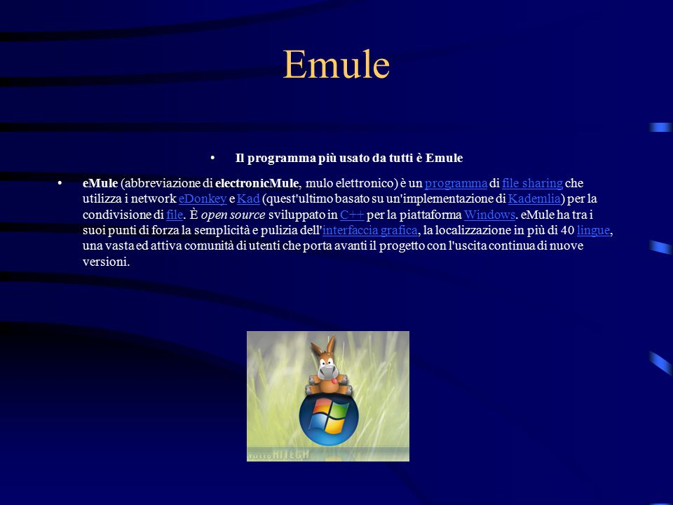 Il programma più usato da tutti è Emule