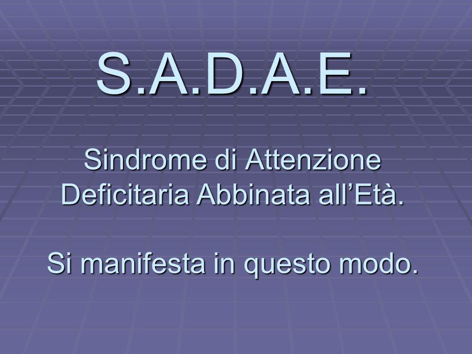 S. A. D. A. E. Sindrome di Attenzione Deficitaria Abbinata all'Età
